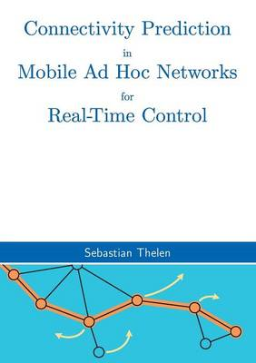 Connectivity Prediction in Mobile Ad Hoc Networks for Real-Time Control (Paperback)