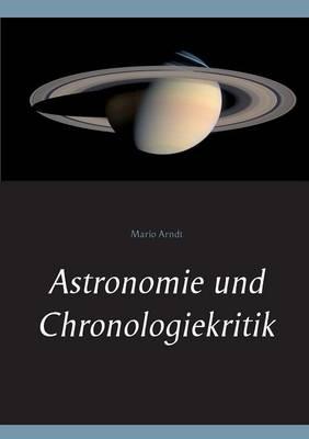 Astronomie und Chronologiekritik (Paperback)