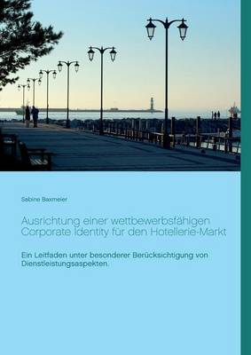 Ausrichtung Einer Wettbewerbsfahigen Corporate Identity Fur Den Hotellerie-Markt (Paperback)