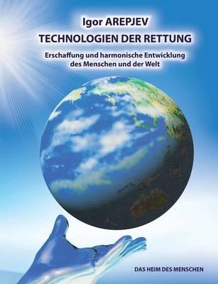 Technologien Der Rettung - Eschaffung Und Harmonische Entwicklung Des Menschen Und Der Welt - Die Welt Des Menschen - Das Funfte Buch (Paperback)