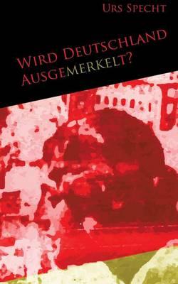 Wird Deutschland Ausgemerkelt? (Paperback)