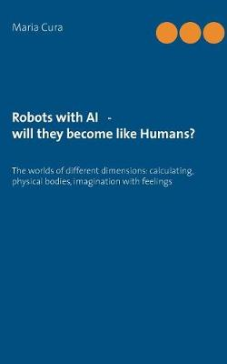 Robots with AI - will they become like Humans? (Paperback)