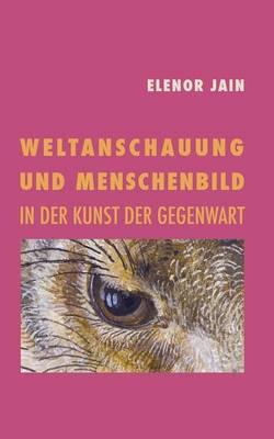Weltanschauung Und Menschenbild in Der Kunst Der Gegenwart (Paperback)
