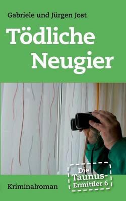 Die Taunus-Ermittler Band 6 - Todliche Neugier (Paperback)
