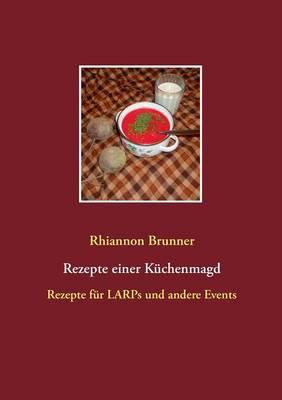 Rezepte einer Kuchenmagd: Rezepte fur LARPs und andere Events (Paperback)