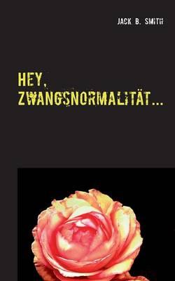 Hey, Zwangsnormalitat... (Paperback)