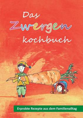 Das Zwergenkochbuch: Erprobte Rezepte aus dem Familienalltag (Paperback)