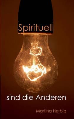 Spirituell Sind Die Anderen (Paperback)