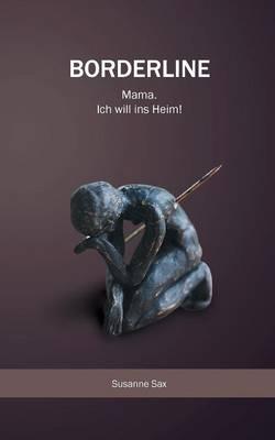 Borderline: Mama. Ich will ins Heim! (Paperback)