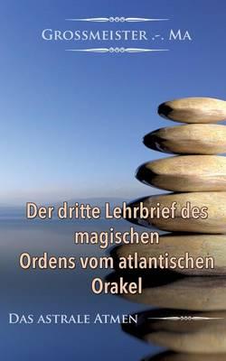 Der Dritte Lehrbrief Des Magischen Ordens Vom Atlantischen Orakel (Paperback)