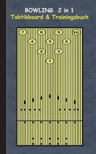Bowling 2 in 1 Taktikboard und Trainingsbuch: Taktikbuch fur Trainer, Spielstrategie, Training, Gewinnstrategie, Bowlingbahn, Wurftechnik, Spiel, Spieler, UEbungen, Sportverein, Spielzuge, Trainer, Coach, Coaching Anweisungen, Taktik (Paperback)