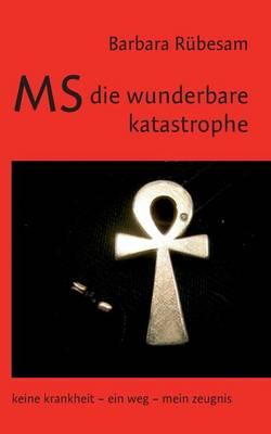 MS - Die Wunderbare Katastrophe (Paperback)