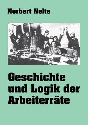 Geschichte Und Logik Der Arbeiterrate (Paperback)