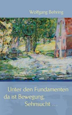 Unter Den Fundamenten, Da Ist Bewegung, Sehnsucht ... (Paperback)