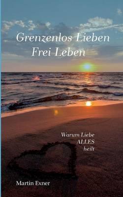 Grenzenlos Lieben - Frei Leben (Paperback)
