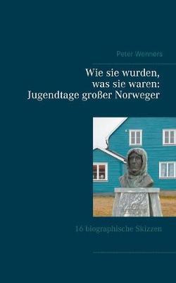 Wie Sie Wurden, Was Sie Waren: Jugendtage Groer Norweger (Paperback)