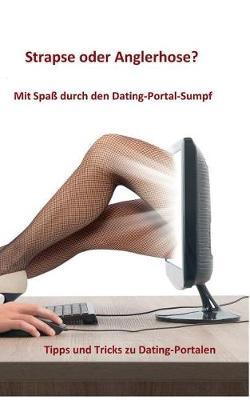 Strapse Oder Anglerhose? Mit Spa Durch Den Dating-Portal-Sumpf (Paperback)