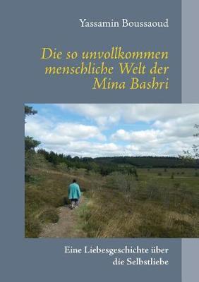 Die So Unvollkommen Menschliche Welt Der Mina Bashri (Paperback)