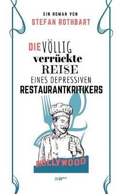 Die Vollig Verruckte Reise Eines Depressiven Restaurantkritikers (Paperback)