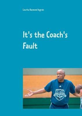 It's the Coach's Fault (Paperback)