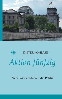 Aktion funfzig: Zwei Loser entdecken die Politik (Paperback)