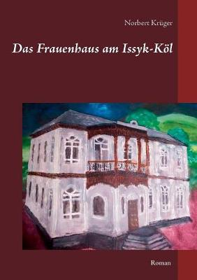 Das Frauenhaus Am Issyk-K l (Paperback)