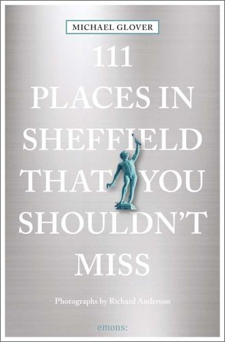 111 Places in Sheffield That You Shouldn't Miss (Paperback)