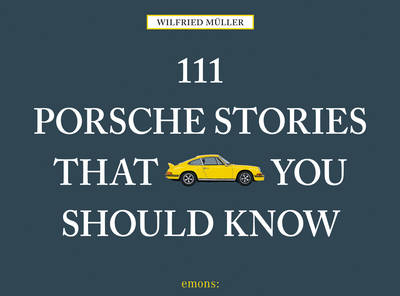 111 Porsche Stories That You Should Know (Hardback)