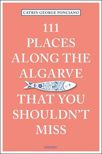 111 Places Along the Algarve That You Shouldn't Miss - 111 Places/Shops (Paperback)
