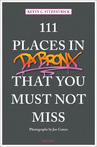 111 Places in the Bronx That You Must Not Miss - 111 Places/Shops (Paperback)