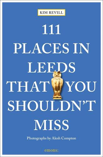 111 Places in Leeds That You Shouldn't Miss - 111 Places/Shops (Paperback)