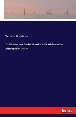 Das M rchen Vom Gockel, Hinkel Und Gackeleia in Seiner Urspr nglichen Gestalt (Paperback)