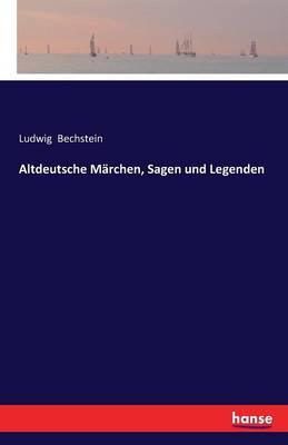 Altdeutsche M rchen, Sagen Und Legenden (Paperback)