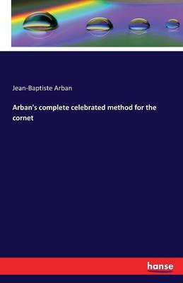 Arban's Complete Celebrated Method for the Cornet (Paperback)