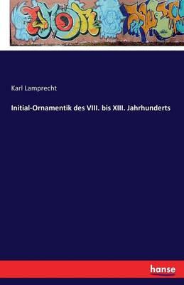 Initial-Ornamentik Des VIII. Bis XIII. Jahrhunderts (Paperback)