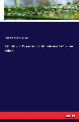 Betrieb Und Organisation Der Wissenschaftlichen Arbeit (Paperback)