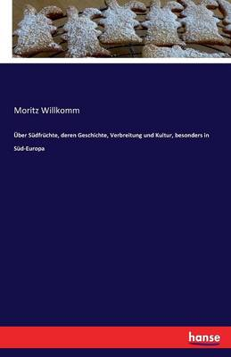 ber S dfr chte, Deren Geschichte, Verbreitung Und Kultur, Besonders in S d-Europa (Paperback)