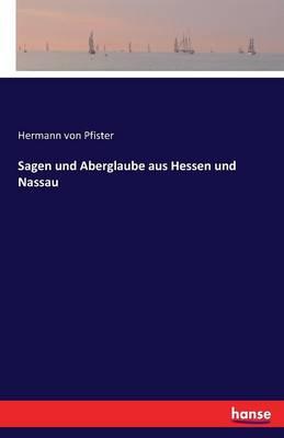 Sagen Und Aberglaube Aus Hessen Und Nassau (Paperback)