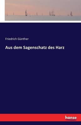 Aus Dem Sagenschatz Des Harz (Paperback)