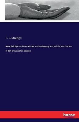 Neue Beitr ge Zur Kenntni Der Justizverfassung Und Juristischen Literatur in Den Preussischen Staaten (Paperback)