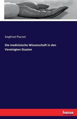 Die Medicinische Wissenschaft in Den Vereinigten Staaten (Paperback)