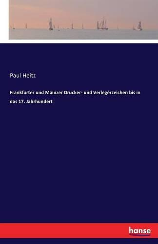 Frankfurter Und Mainzer Drucker- Und Verlegerzeichen Bis in Das 17. Jahrhundert (Paperback)