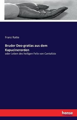 Bruder Deo-Gratias Aus Dem Kapucinerorden (Paperback)