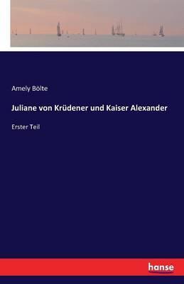 Juliane Von Krudener Und Kaiser Alexander (Paperback)