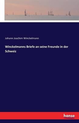 Winckelmanns Briefe an Seine Freunde in Der Schweiz (Paperback)