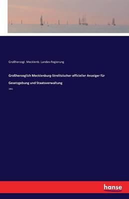 Groherzoglich Mecklenburg-Strelitzischer Officieller Anzeiger Fur Gesetzgebung Und Staatsverwaltung (Paperback)