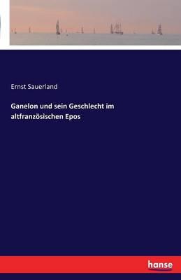 Ganelon Und Sein Geschlecht Im Altfranzosischen Epos (Paperback)