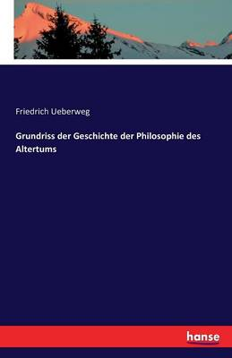 Grundriss Der Geschichte Der Philosophie Des Altertums (Paperback)