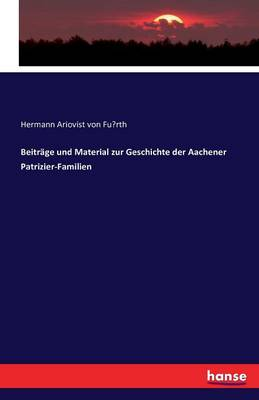 Beitrage Und Material Zur Geschichte Der Aachener Patrizier-Familien (Paperback)