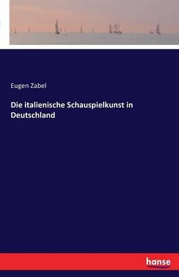 Die Italienische Schauspielkunst in Deutschland (Paperback)